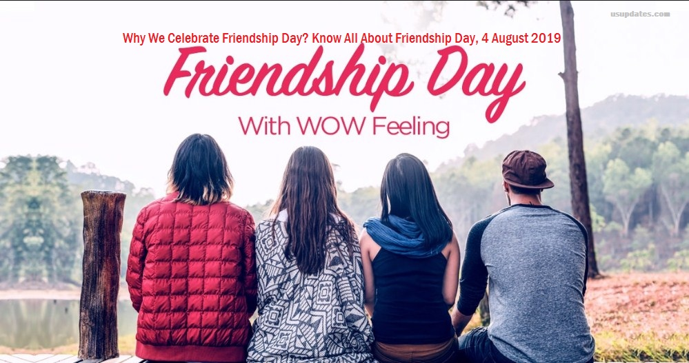 Why We Celebrate Friendship Day Know All About Friendship Day 4 August 2019